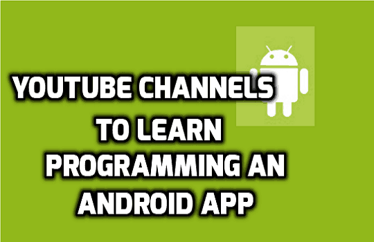5 YouTube Channels For Android App Development Tutorial - BlogVwant